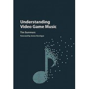 Understanding Video Game Music by Tim Summers & James Hannigan