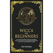 Wicca For Beginners: Your Practical Handbook of Wicca Crystal Magick. Discover The Secrets Of Crystal Spells And Rituals And Learn How To C, Paperback/Arin Corvinus