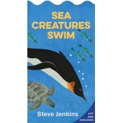 Sea Creatures Swim (Shaped Board Book with Lift-The-Flaps): Lift-The-Flap and Discover, Hardcover/Steve Jenkins