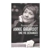 Annie Girardot. Une vie dérangée - Bernard Pascuito - Livre