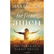 Before Amen: The Power of a Simple Prayer, Hardcover/Max Lucado