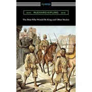 The Man Who Would Be King and Other Stories, Paperback/Rudyard Kipling