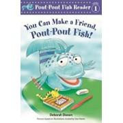 You Can Make a Friend, Pout-Pout Fish!, Hardcover/Deborah Diesen