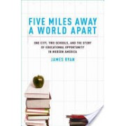 Five Miles Away, a World Apart - Two Schools, One City, and the Story of Educational Opportunity in Modern America (Ryan James)(Cartonat) (9780195327380)