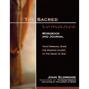 The Sacred Romance Workbook and Journal: Your Personal Guide for Drawing Closer to the Heart of God, Paperback