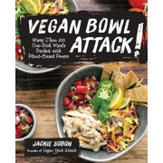 Vegan Bowl Attack!: More Than 100 One-Dish Meals Packed with Plant-Based Power, Hardcover