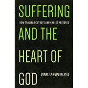 Suffering and the Heart of God: How Trauma Destroys and Christ Restores, Paperback/Diane Langberg