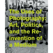 The Uses of Photography: Art, Politics, and the Reinvention of a Medium, Hardcover
