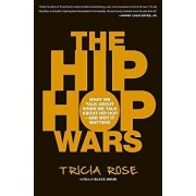 The Hip Hop Wars: What We Talk about When We Talk about Hip Hop--And Why It Matters, Paperback/Tricia Rose