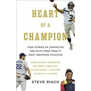 Heart of a Champion: True Stories of Character and Faith from Today's Most Inspiring Athletes, Paperback/Steve Riach