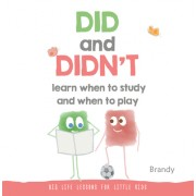 Did and Didn't Learn When to Study and When to Play: Big Life Lessons for Little Kids