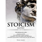 Stoicism: 3 Manuscripts - Mastering the Stoic Way of Life, 32 Small Changes to Create a Life Long Habit of Self-Discipline, 21 T, Hardcover/Ryan James