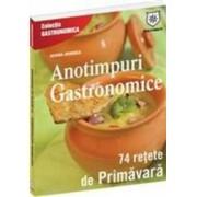 Anotimpuri Gastronomice - 74 Retete De Primavara - Editie Chiosc - Ioana Irimie