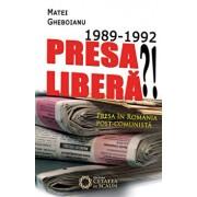 1989-1992 Presa libera'! Presa in Romania post-comunista/Matei Gheboianu