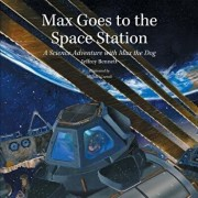 Max Goes to the Space Station: A Science Adventure with Max the Dog, Hardcover/Jeffrey Bennett