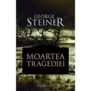 Moartea tragediei - George Steiner