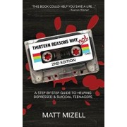 Thirteen Reasons Why Not (2nd Edition): A Step-By-Step Guide to Helping Depressed & Suicidal Teenagers, Paperback/Matt Mizell