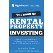 The Book on Rental Property Investing How to Create Wealth and Passive Income Through Intelligent Buy and Hold Real Estate Investing