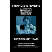 Francis Stevens - Citadel of Fear: And under the stars cool night-winds roved, like stealthy, invisible prowlers, Paperback/Francis Stevens