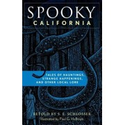 Spooky California: Tales of Hauntings, Strange Happenings, and Other Local Lore, Paperback/S. E. Schlosser