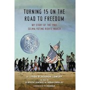 Turning 15 on the Road to Freedom: My Story of the 1965 Selma Voting Rights March, Hardcover/Lynda Blackmon Lowery
