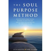 The Soul Purpose Method: Discover your unique calling, Reawaken to your True Self, and Co-create the inspired life you were meant to live, Paperback/Licia Rester