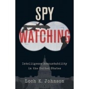 Spy Watching: Intelligence Accountability in the United States, Hardcover