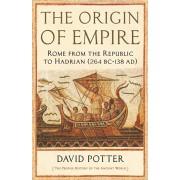 Origin of Empire. Rome from the Republic to Hadrian (264 BC - AD 138), Hardback/David Potter
