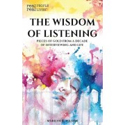 The Wisdom of Listening: Pieces of Gold from a Decade of Interviewing and Life, Paperback