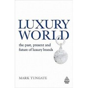 Luxury World: The Past, Present and Future of Luxury Brands, Hardcover/Mark Tungate