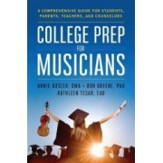College Prep for Musicians A Comprehensive Guide for Students Parents Teachers and Counselors