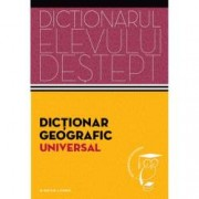 Dictionar geografic universal. Dictionarul elevului destept