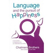 Language and the Pursuit of Happiness: A New Foundation for Designing Your Life, Your Relationships & Your Results, Paperback/Chalmers Brothers