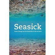 Seasick: Ocean Change and the Extinction of Life on Earth, Paperback/Alanna Mitchell