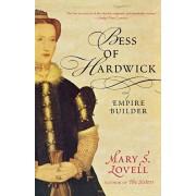 Bess of Hardwick: Empire Builder, Paperback/Mary S. Lovell