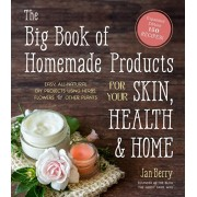 The Big Book of Homemade Products for Your Skin, Health and Home: Easy, All-Natural DIY Projects Using Herbs, Flowers and Other Plants, Paperback/Jan Berry