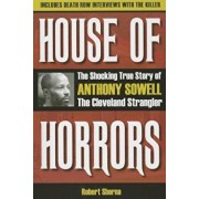 House of Horrors: The Shocking True Story of Anthony Sowell, the Cleveland Strangler, Paperback/Robert Sberna