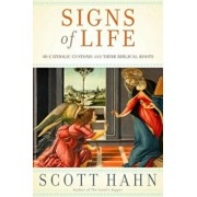 Signs of Life: 40 Catholic Customs and Their Biblical Roots, Hardcover/Scott Hahn