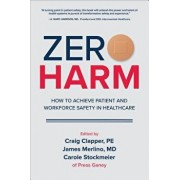 Zero Harm: How to Achieve Patient and Workforce Safety in Healthcare, Hardcover/Craig Clapper