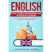 English Short Stories for Beginners and Intermediate Learners: Engaging Short Stories to Learn English and Build Your Vocabulary (2nd Edition), Paperback/Language Guru