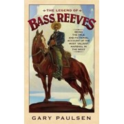 The Legend of Bass Reeves: Being the True and Fictional Account of the Most Valiant Marshal in the West, Paperback/Gary Paulsen