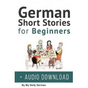 German: Short Stories for Beginners + German Audio: Improve Your Reading and Listening Skills in German. Learn German with Sto (German), Paperback/My Daily German