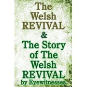 The Welsh Revival & the Story of the Welsh Revival: As Told by Eyewitnesses Together with a Sketch of Evan Roberts and His Message to the World, Paperback/G. Campbell Morgan