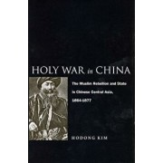 Holy War in China: The Muslim Rebellion and State in Chinese Central Asia, 1864-1877, Paperback/Hodong Kim