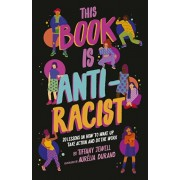 This Book Is Anti-Racist. 20 lessons on how to wake up, take action, and do the work, Paperback/Tiffany Jewell