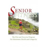 Senior Fitness: The Diet and Exercise Program for Maximum Health and Longevity, Paperback