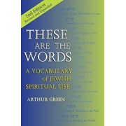 These Are the Words (2nd Edition): A Vocabulary of Jewish Spiritual Life, Paperback/Arthur Green