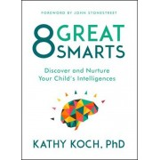 8 Great Smarts: Discover and Nurture Your Child's Intelligences, Paperback