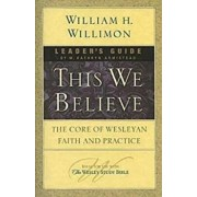 This We Believe Leader's Guide: The Core of Wesleyan Faith and Practice, Paperback/Kathy Armistead
