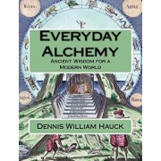 Everyday Alchemy: Ancient Wisdom for a Modern World, Paperback/Dennis William Hauck